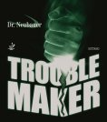 Dr. Neubauer *Trouble Maker